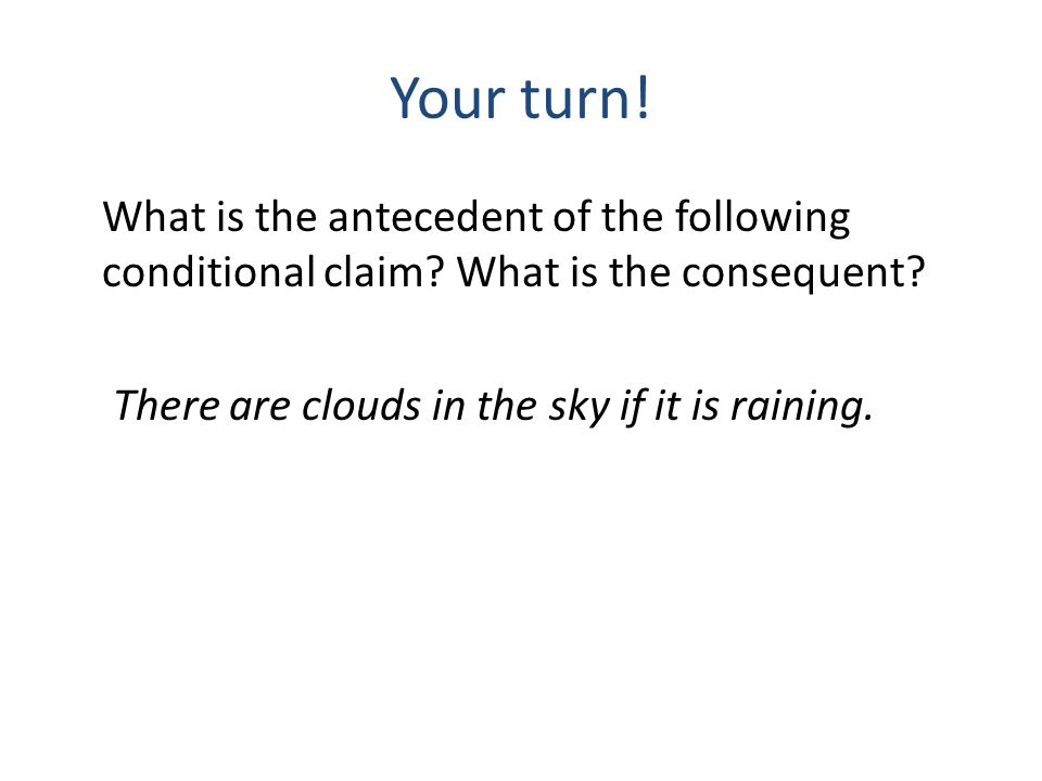 Your turn. What is the antecedent of the following conditional claim.