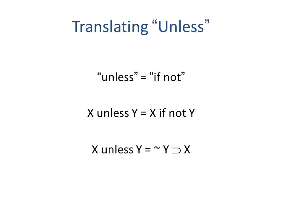 unless = if not X unless Y = X if not Y X unless Y = ~ Y  X