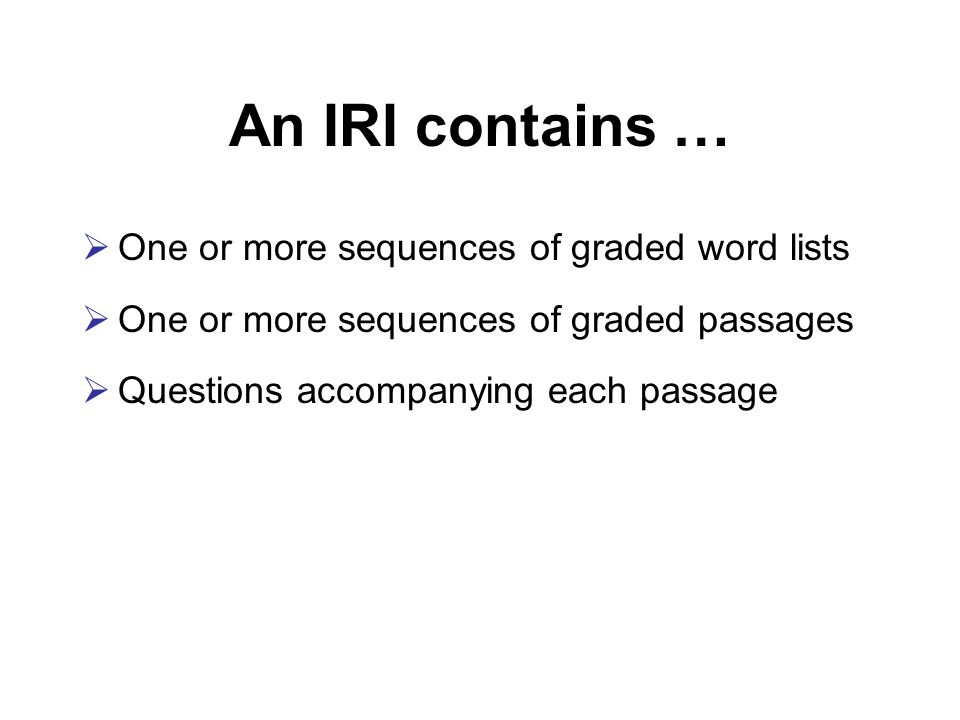An IRI contains … One or more sequences of graded word lists