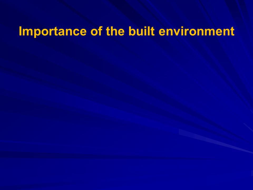 Importance of the built environment