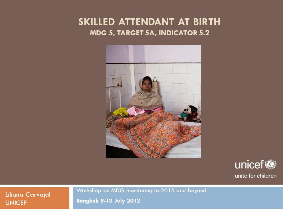 Skilled Attendant At Birth MDG 5, Target 5A, Indicator 5.2