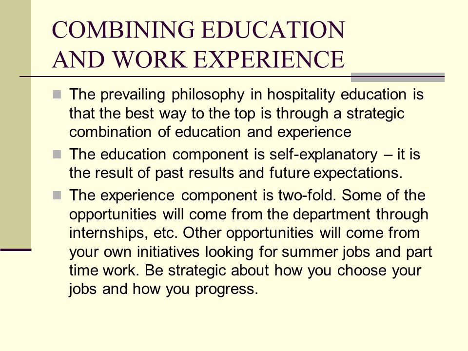 education and work experience Work experience is the short term placement of secondary school students with host employers, to provide insights into the industry and the work place in which they are located.