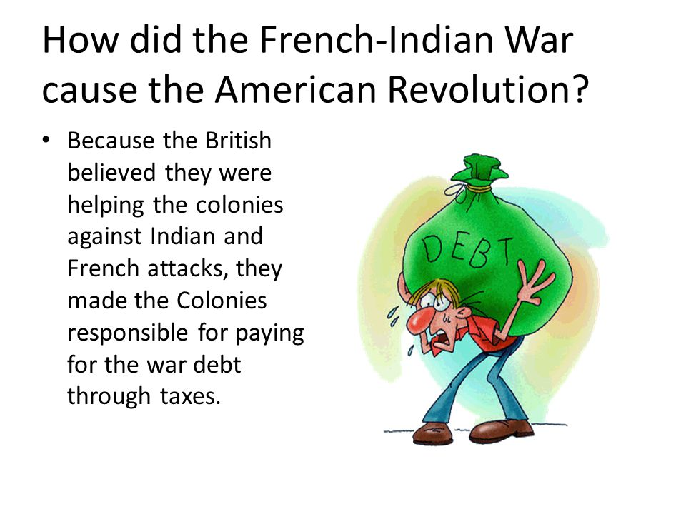 a history of the french and indian war as the cause for the american revolution Arts & humanities history next  how did the french and indian war help cause the american revolution  french indian war american revolution:.