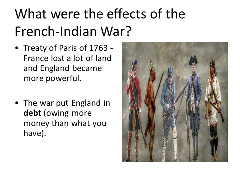 consequences of the french and indian In the mid-1700s, the seven years' war involved all of the world's major colonial powers on five continents the biggest fight was between france.