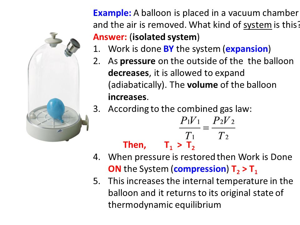 Example: A balloon is placed in a vacuum chamber and the air is removed. What kind of system is this