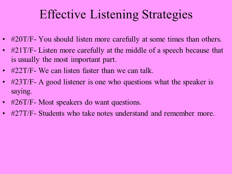 effective listening strategies Here are six effective forms of listening that will help 6 ways effective listening can make you a better leader less than 2% of all professionals have had formal education or learning to understand and improve listening skills and techniques to be a more effective.