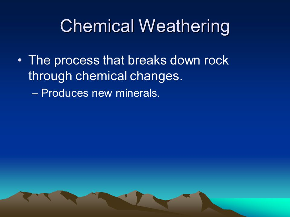 Chemical Weathering The process that breaks down rock through chemical changes.