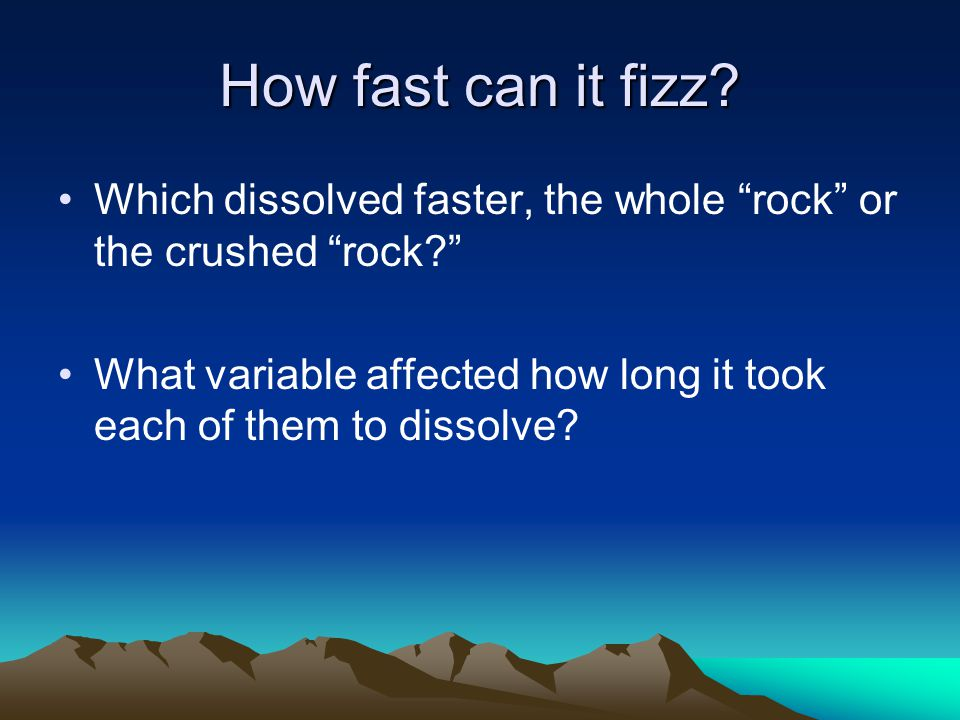How fast can it fizz Which dissolved faster, the whole rock or the crushed rock
