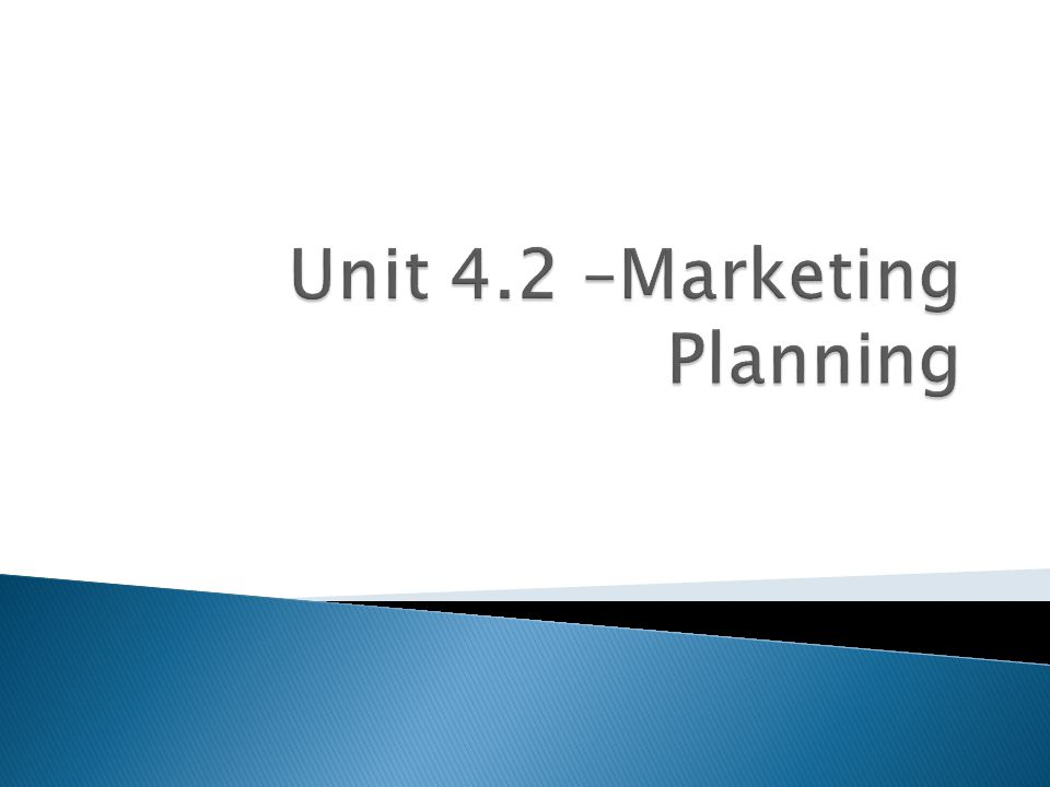 Unit 4.2 –Marketing Planning