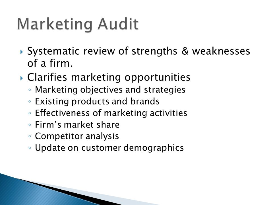 Marketing Audit Systematic review of strengths & weaknesses of a firm.