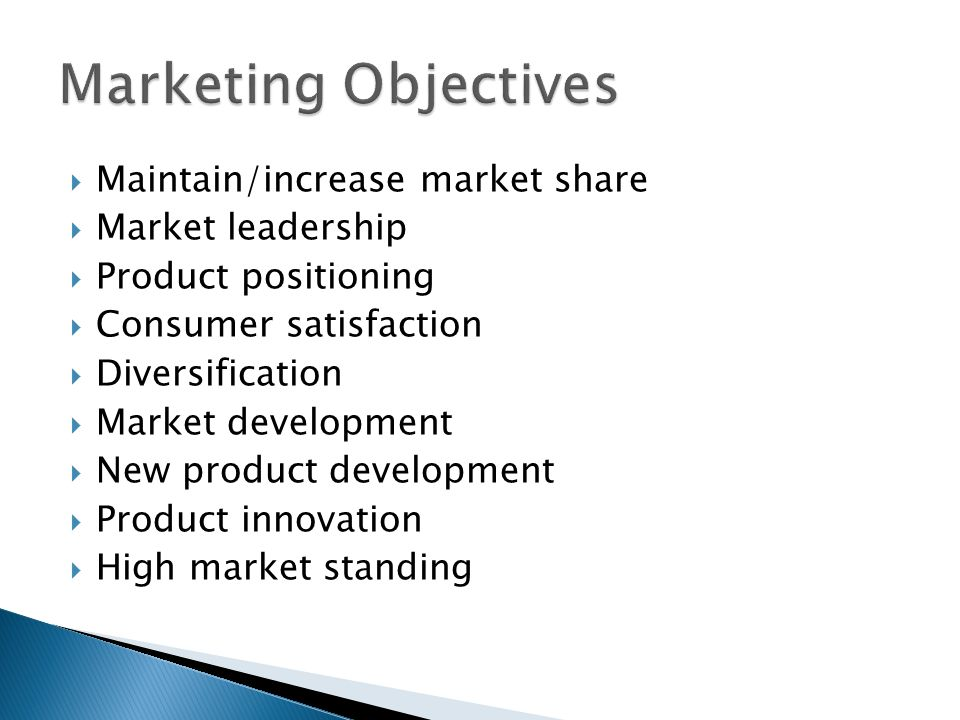 Marketing Objectives Maintain/increase market share Market leadership