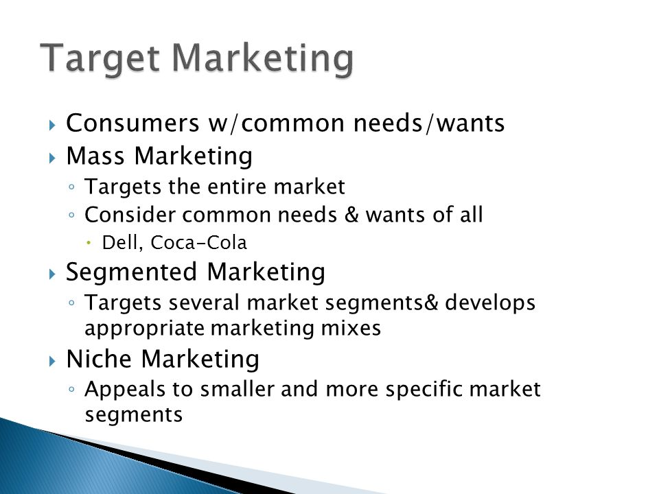 Target Marketing Consumers w/common needs/wants Mass Marketing