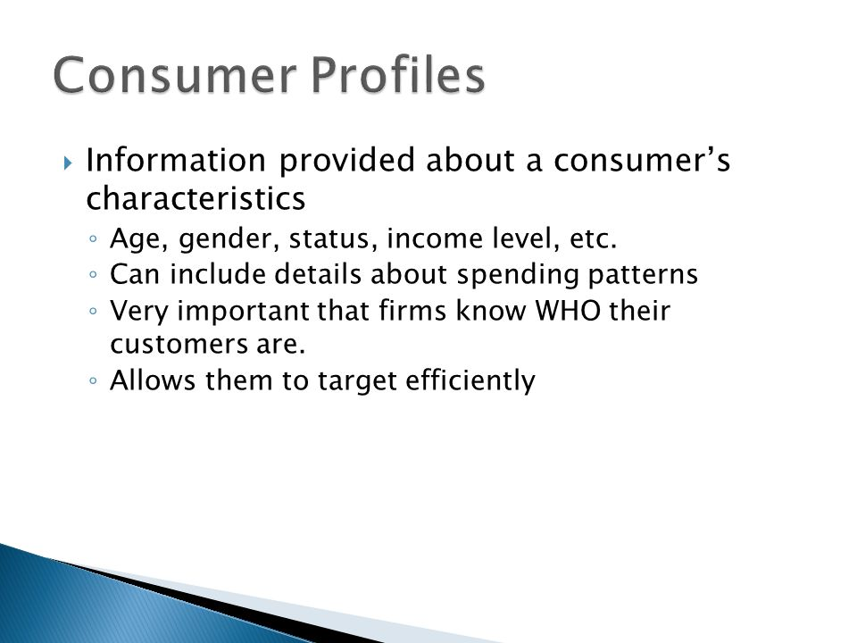 Consumer Profiles Information provided about a consumer's characteristics. Age, gender, status, income level, etc.