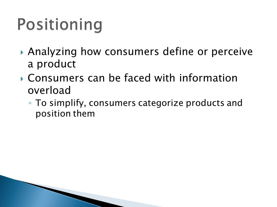 Positioning Analyzing how consumers define or perceive a product