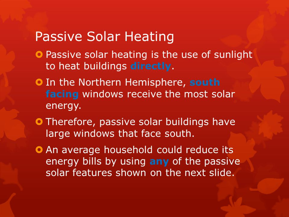Passive Solar Heating Passive solar heating is the use of sunlight to heat buildings directly.