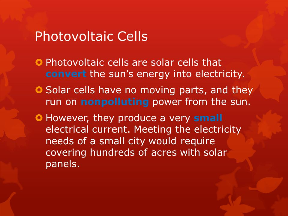 Photovoltaic Cells Photovoltaic cells are solar cells that convert the sun's energy into electricity.