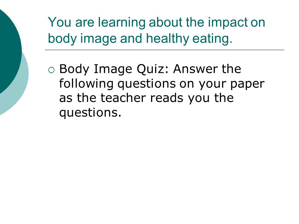 You are learning about the impact on body image and healthy eating.