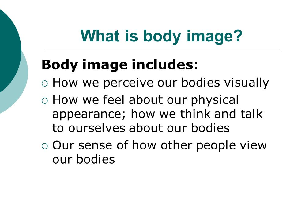 What is body image Body image includes: