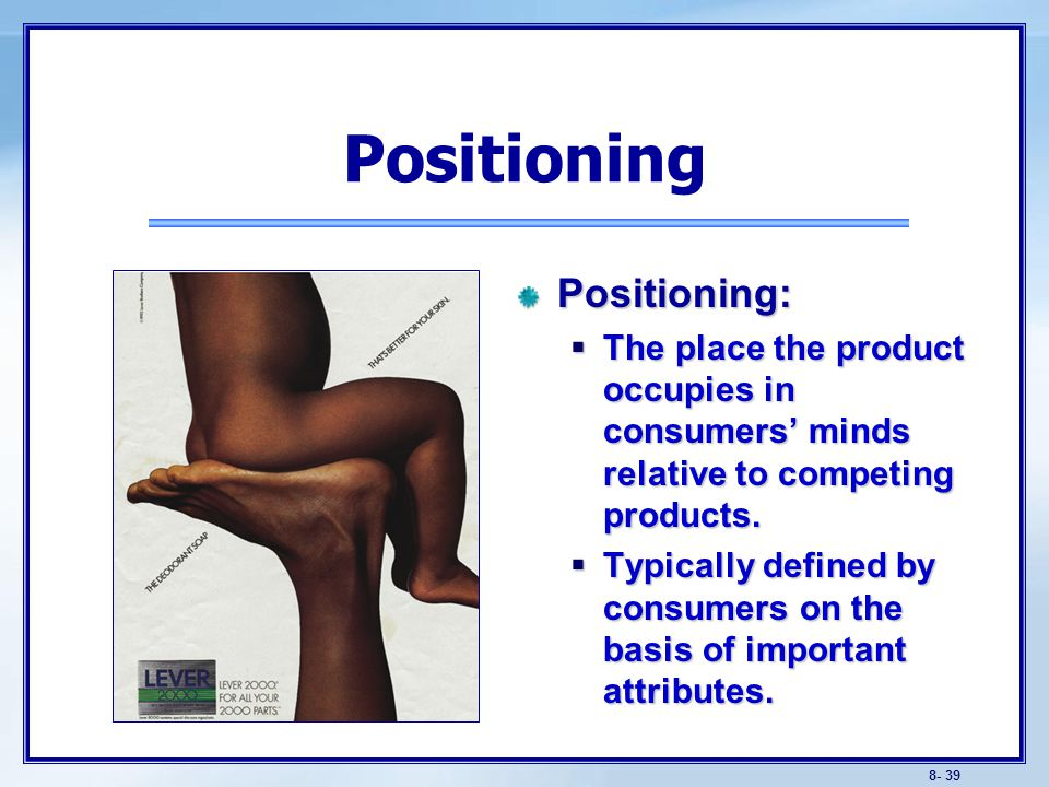 Positioning Choosing a Positioning Strategy: