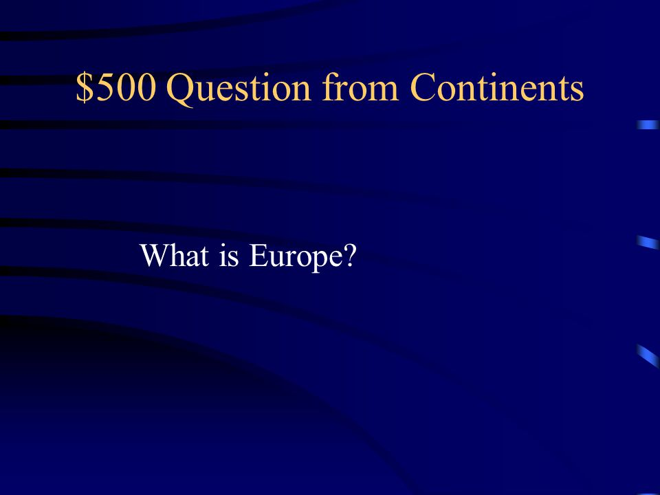 $500 Question from Continents