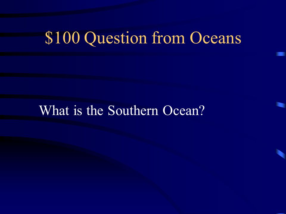 $100 Question from Oceans What is the Southern Ocean