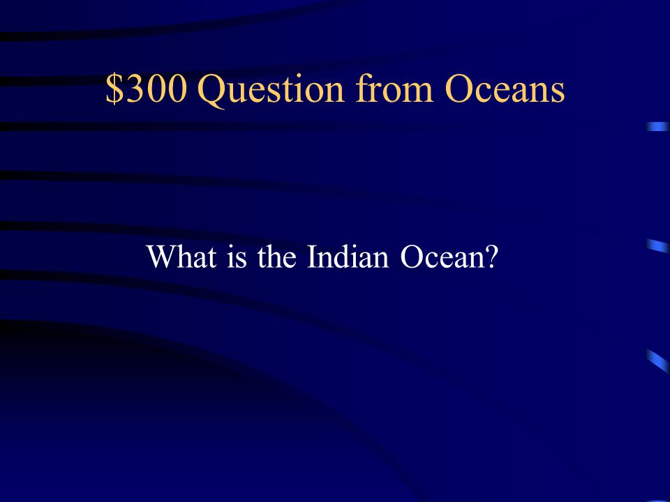$300 Question from Oceans What is the Indian Ocean