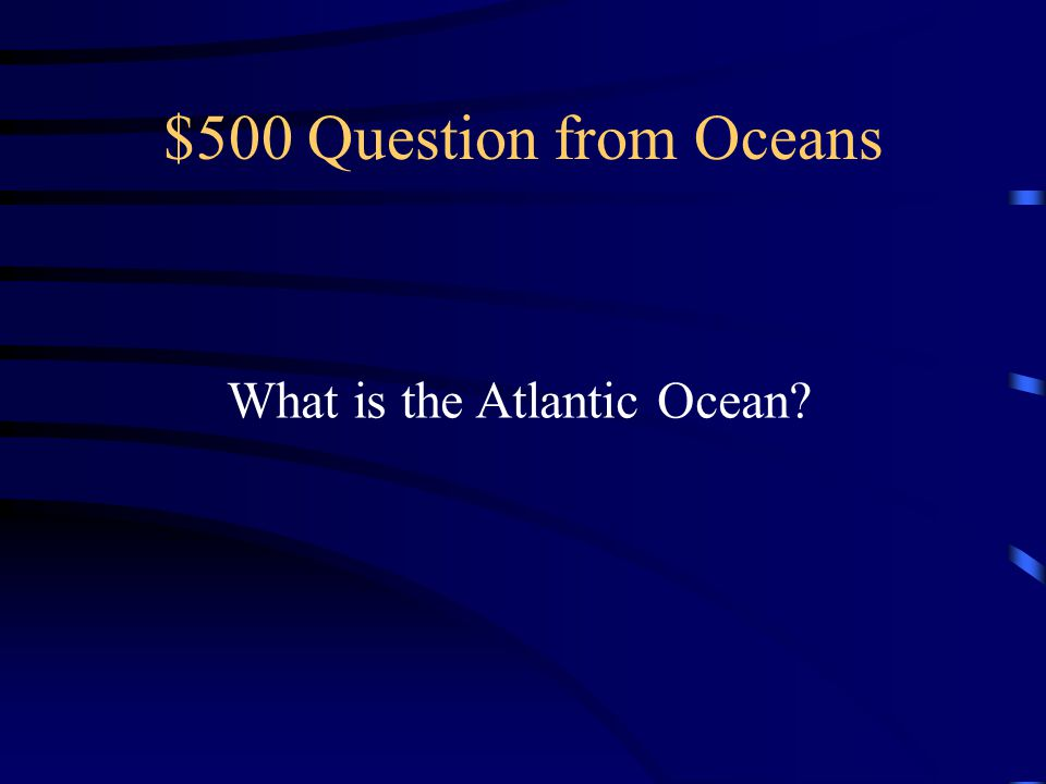 $500 Question from Oceans What is the Atlantic Ocean