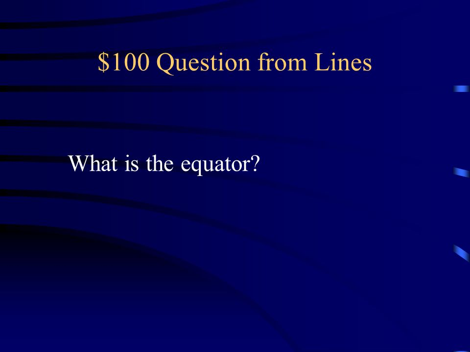 $100 Question from Lines What is the equator