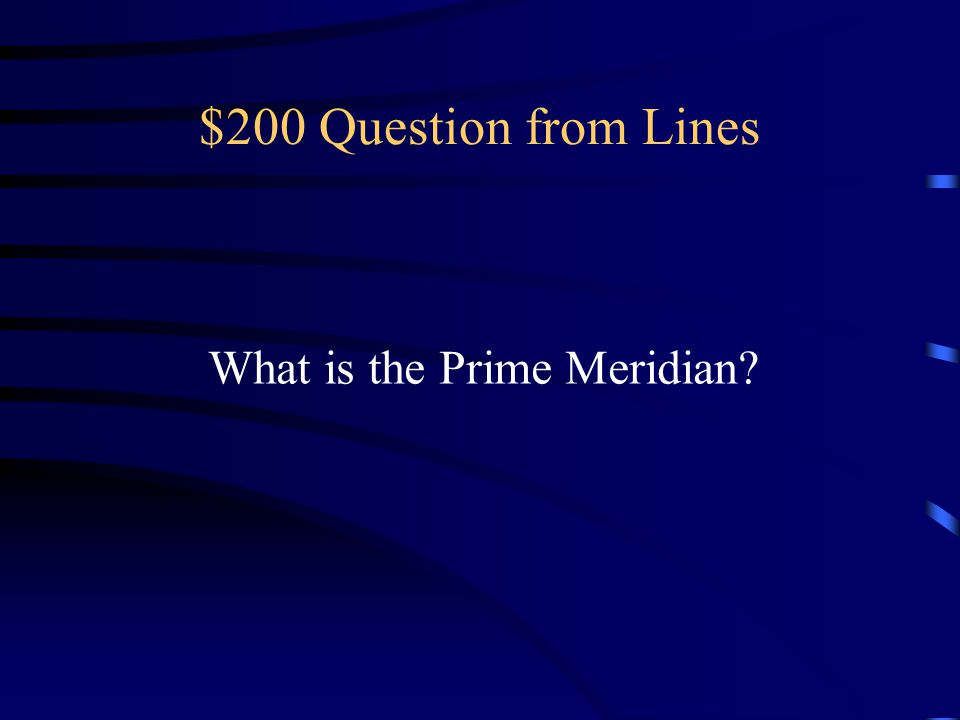 $200 Question from Lines What is the Prime Meridian