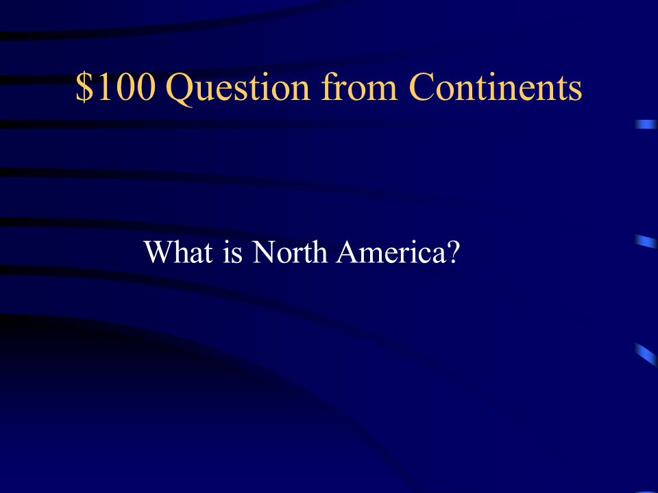 $100 Question from Continents