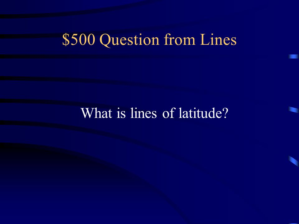 $500 Question from Lines What is lines of latitude