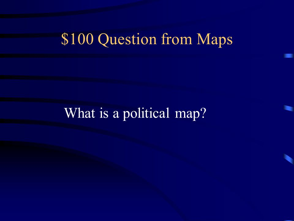 $100 Question from Maps What is a political map