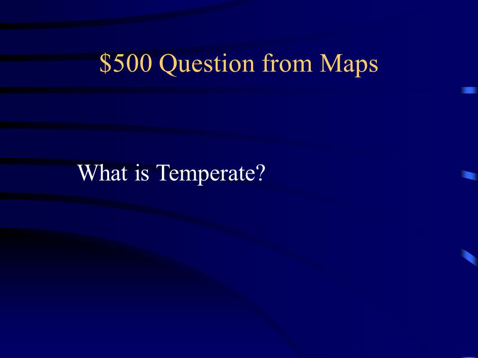 $500 Question from Maps What is Temperate