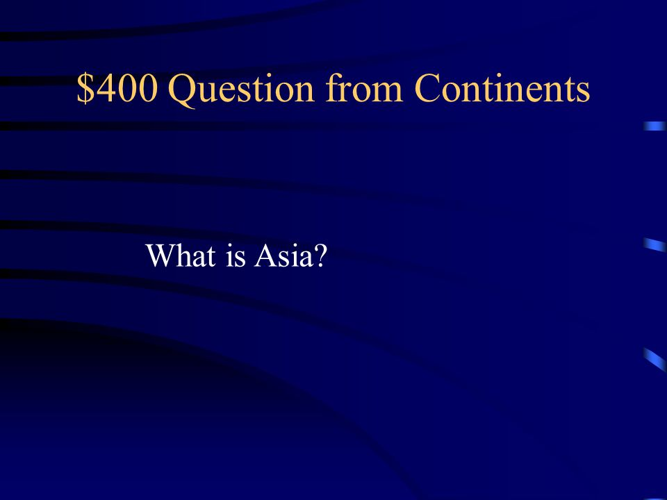 $400 Question from Continents