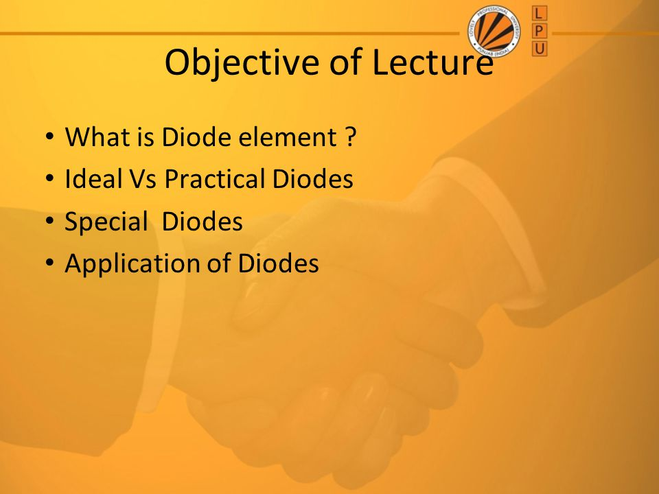 Objective of Lecture What is Diode element Ideal Vs Practical Diodes