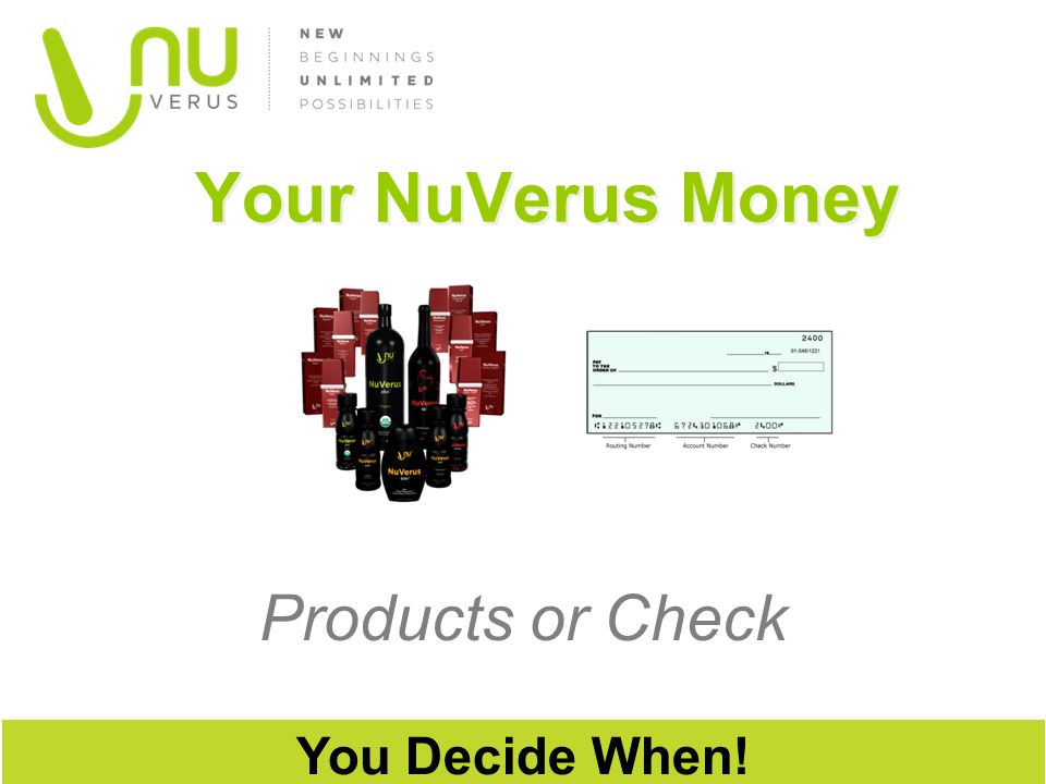 Your NuVerus Money Products or Check You Decide When! 30