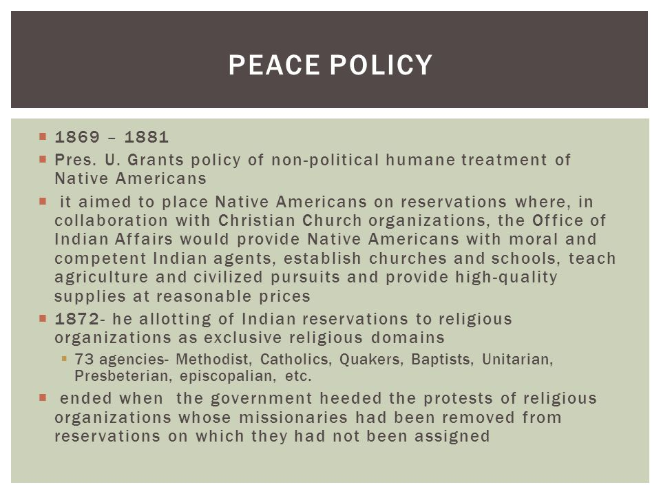 grants peace policy History assignment help, explain president grant''s peace policy, describe president grant's peace policy and the subsequent widespread adaptation of the reservation as a solution to the indian problem.