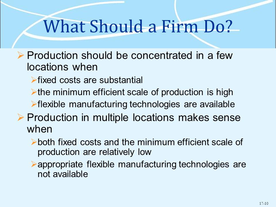 What Should a Firm Do Production should be concentrated in a few locations when. fixed costs are substantial.