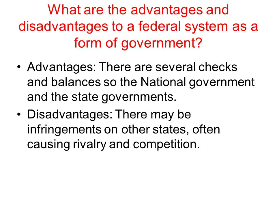 advantages and disadvantages of fptp system One of the main disadvantages of proportional representation is that what are the disadvantages of the unitary system what are the advantages and disadvantages.
