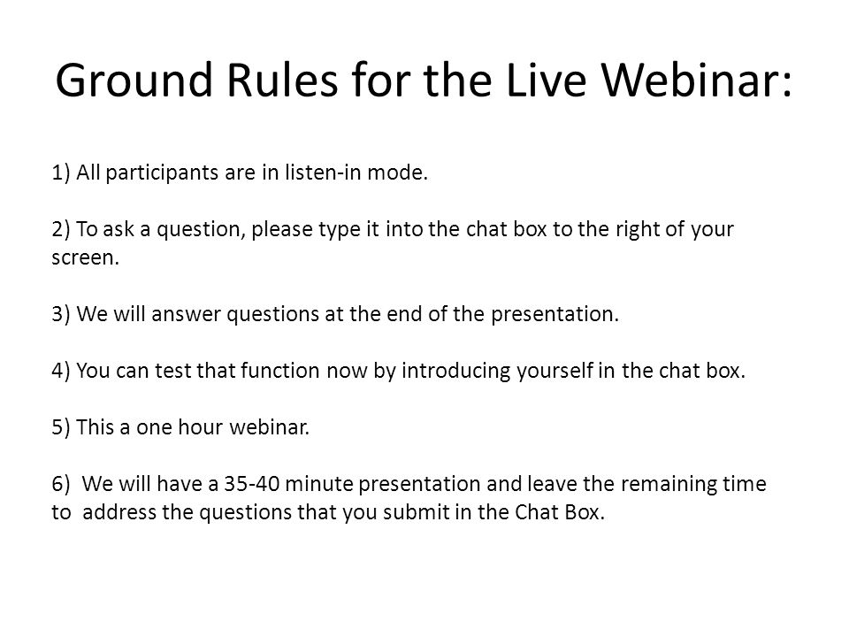 Ground Rules for the Live Webinar: