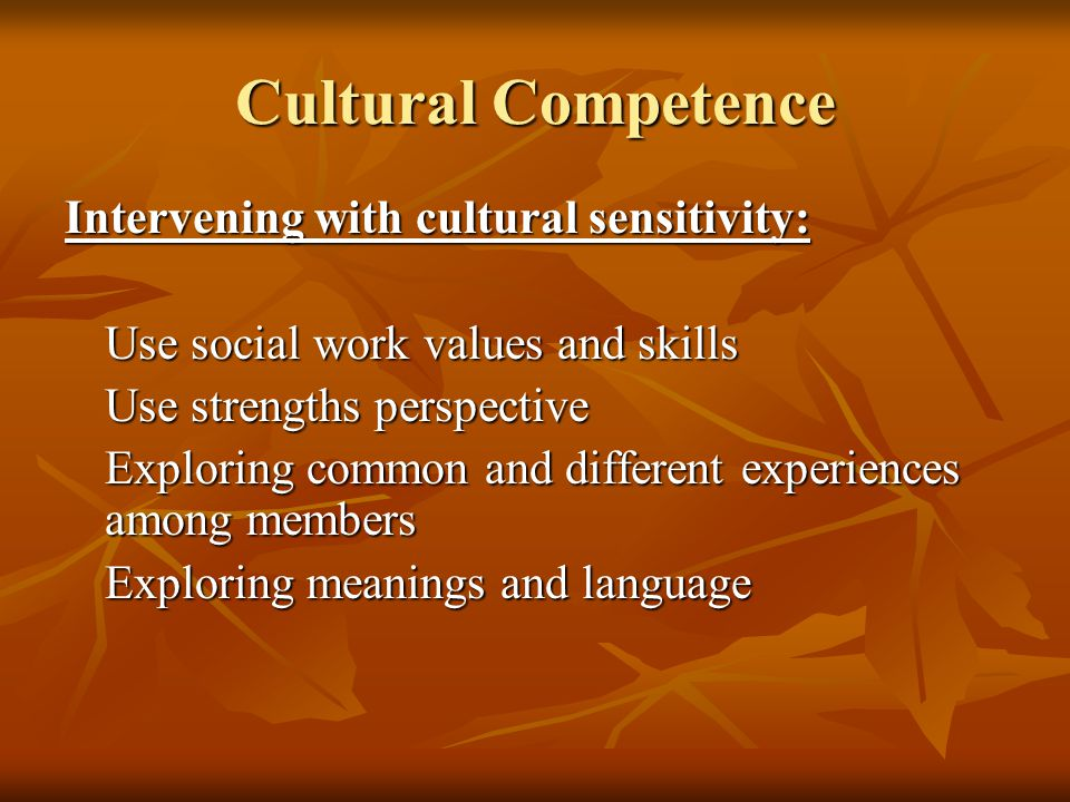 Cultural Competence Intervening with cultural sensitivity: