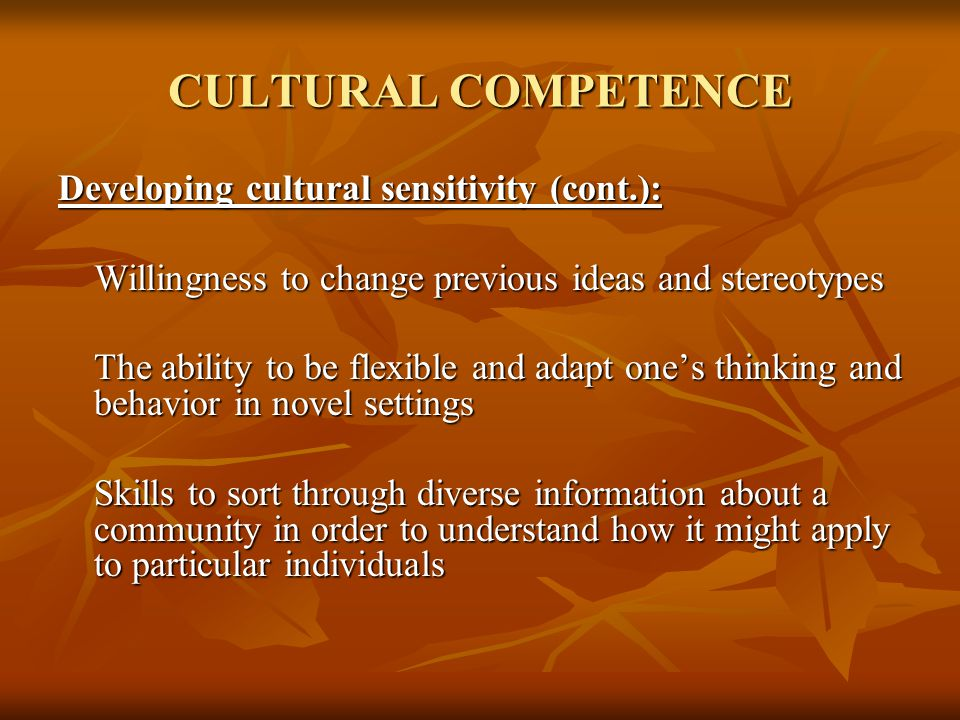 CULTURAL COMPETENCE Developing cultural sensitivity (cont.):