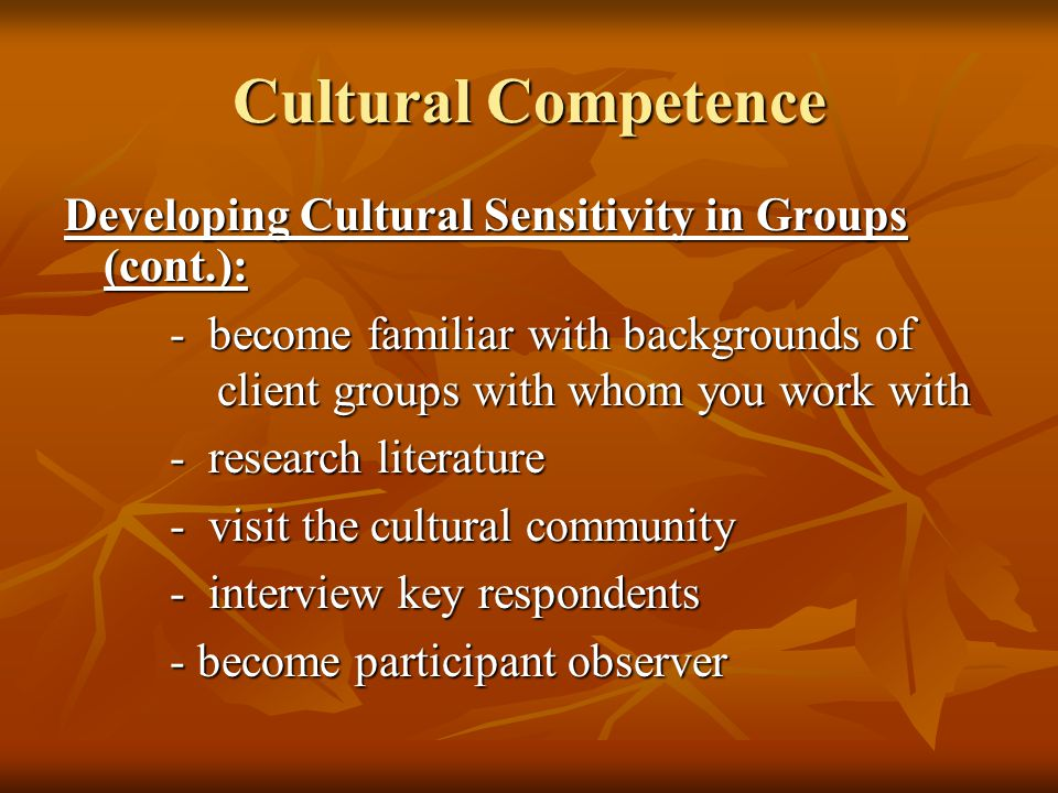 Cultural Competence Developing Cultural Sensitivity in Groups (cont.):