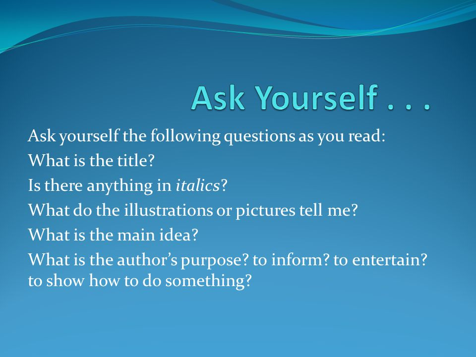 Ask Yourself Ask yourself the following questions as you read: