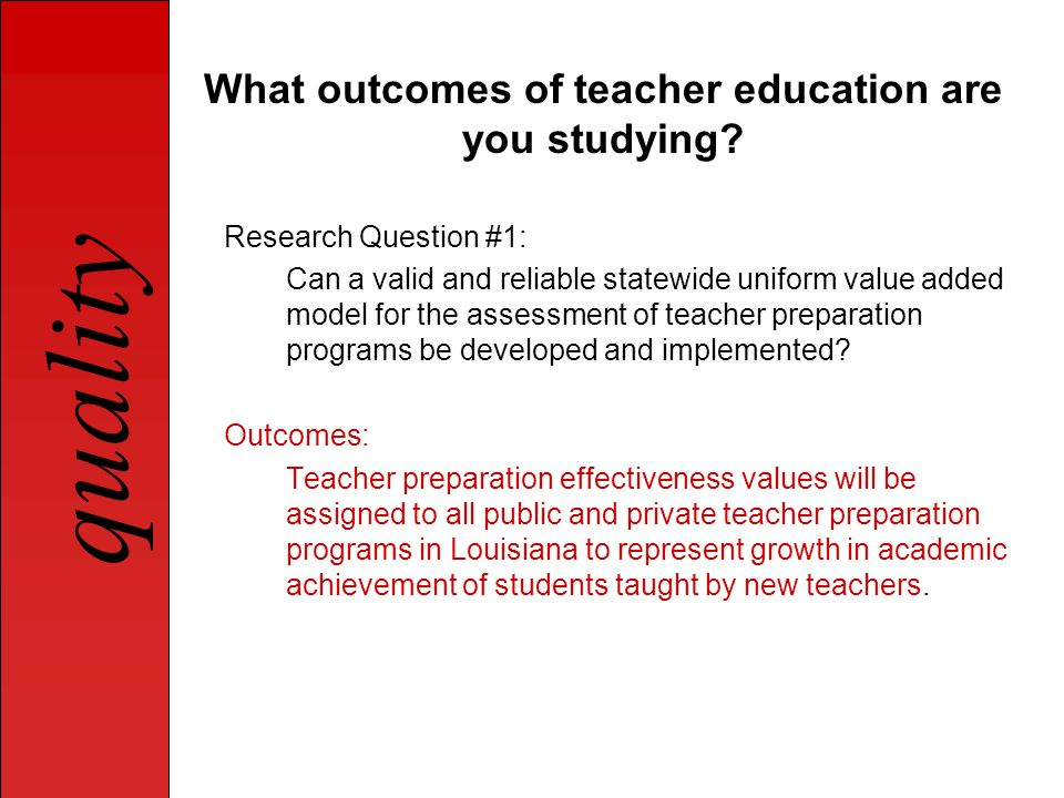 What outcomes of teacher education are you studying