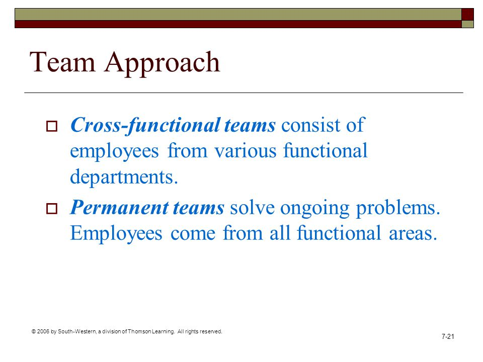 Team Approach Cross-functional teams consist of employees from various functional departments.