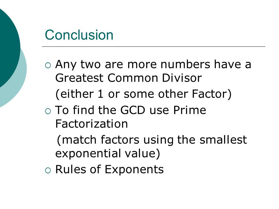 Conclusion Any two are more numbers have a Greatest Common Divisor