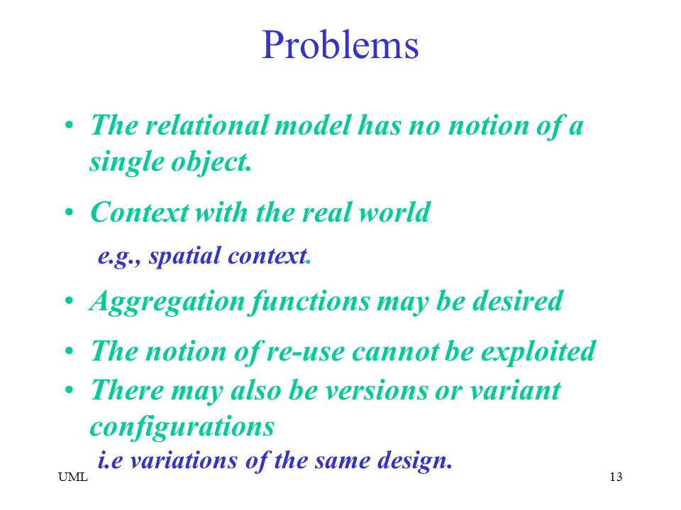 Problems The relational model has no notion of a single object.