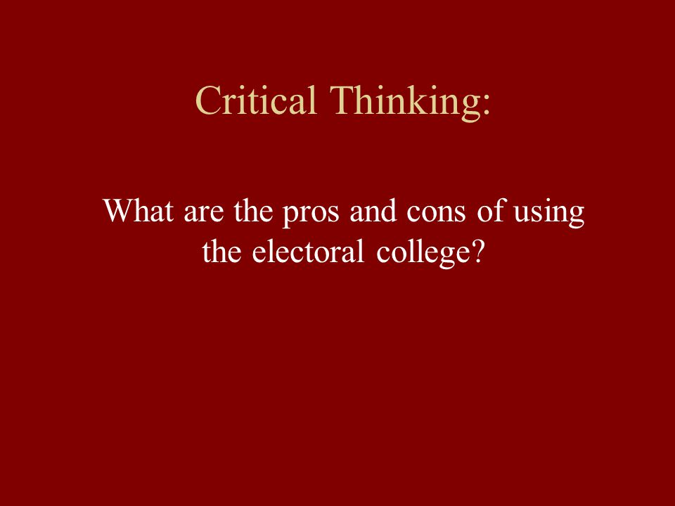 pros of the electoral college Constitutionality of electoral college reform by voter initiative vii  reform and the attendant pros and cons of each proposal finally, it will.
