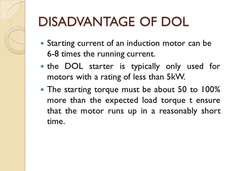 DISADVANTAGE OF DOL Starting current of an induction motor can be 6-8 times the running current.